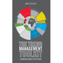The Trend Management Toolkit: A Practical Guide to the Future by A. Kjaer, 9781137370082