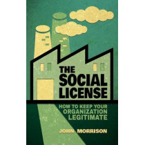 The Social License: How to Keep Your Organization Legitimate by John Morrison, 9781137370716