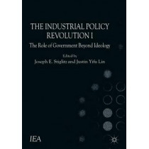 The Industrial Policy Revolution I: The Role of Government Beyond Ideology by Justin Lin Yifu, 9781137374523