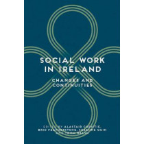 Social Work in Ireland: Changes and Continuities by Alastair Christie, 9781137383204