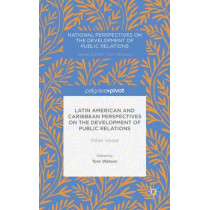 Latin American and Caribbean Perspectives on the Development of Public Relations: Other Voices by Tom Watson, 9781137404305