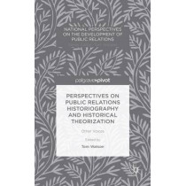 Perspectives on Public Relations Historiography and Historical Theorization: Other Voices by Tom Watson, 9781137404367