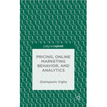 Pricing, Online Marketing Behavior, and Analytics by Giampaolo Viglia, 9781137413253