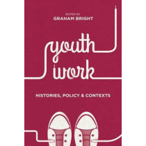 Youth Work: Histories, Policy and Contexts by Graham Bright, 9781137434395