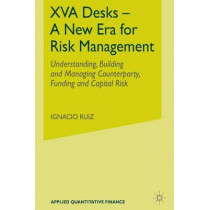 XVA Desks - A New Era for Risk Management: Understanding, Building and Managing Counterparty, Funding and Capital Risk by Ignacio Ruiz, 9781137448194