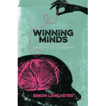 Winning Minds: Secrets From the Language of Leadership by Simon Lancaster, 9781137465924