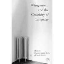 Wittgenstein and the Creativity of Language by Sebastian Sunday Greve, 9781137472533