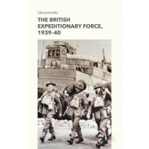 The British Expeditionary Force, 1939-40 by Edward Smalley, 9781137494191