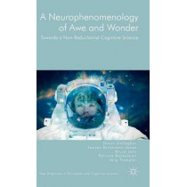 A Neurophenomenology of Awe and Wonder: Towards a Non-Reductionist Cognitive Science by Shaun Gallagher, 9781137496041