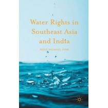 Water Rights in Southeast Asia and India by Ross Michael Pink, 9781137504227