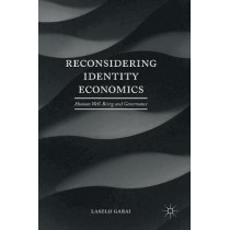 Reconsidering Identity Economics: Human Well-Being and Governance by Laszlo Garai, 9781137525604