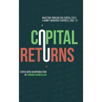 Capital Returns: Investing Through the Capital Cycle: A Money Manager's Reports 2002-15 by Edward Chancellor, 9781137571649