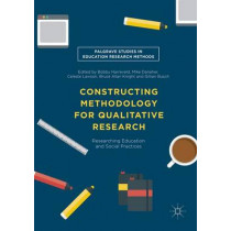 Constructing Methodology for Qualitative Research: Researching Education and Social Practices by Bobby Harreveld, 9781137599421