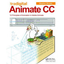 Tradigital Animate CC: 12 Principles of Animation in Adobe Animate by Stephen Brooks, 9781138012929
