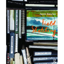Field Sketching and the Experience of Landscape by Janet Swailes, 9781138013957
