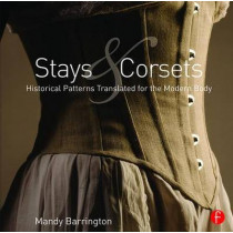 Stays and Corsets: Historical Patterns Translated for the Modern Body by Mandy Barrington, 9781138018235