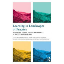 Learning in Landscapes of Practice: Boundaries, identity, and knowledgeability in practice-based learning by Etienne Wenger-Trayner, 9781138022195