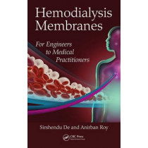 Hemodialysis Membranes: For Engineers to Medical Practitioners by Sirshendu De, 9781138032934