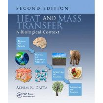 Heat and Mass Transfer: A Biological Context, Second Edition by Ashim K. Datta, 9781138033603