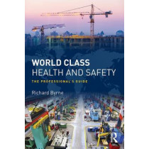 World Class Health and Safety: The professional's guide by Richard Byrne, 9781138183902