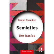 Semiotics: The Basics by Daniel Chandler, 9781138232938