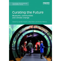Curating the Future: Museums, Communities and Climate Change by Jennifer Newell, 9781138658523