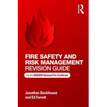 Fire Safety and Risk Management Revision Guide: for the NEBOSH National Fire Certificate by Jonathan Backhouse, 9781138677739