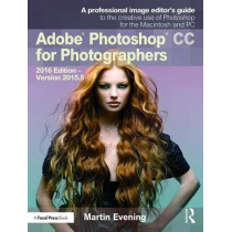 Adobe Photoshop CC for Photographers: 2016 Edition - Version 2015.5 by Martin Evening, 9781138690240