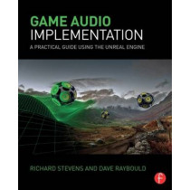 Game Audio Implementation: A Practical Guide Using the Unreal Engine by Richard Stevens, 9781138777248
