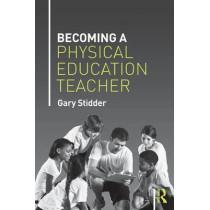 Becoming a Physical Education Teacher by Gary Stidder, 9781138778283