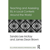 Teaching and Assessing EIL in Local Contexts Around the World by Sandra Lee Mckay, 9781138782679