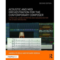 Acoustic and MIDI Orchestration for the Contemporary Composer: A Practical Guide to Writing and Sequencing for the Studio Orchestra by Andrea Pejrolo, 9781138801509