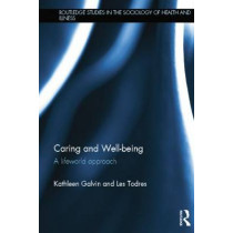 Caring and Well-being: A Lifeworld Approach by Kathleen Galvin, 9781138809246