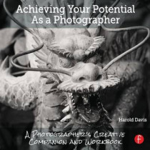 Achieving Your Potential As A Photographer: A Creative Companion and Workbook by Harold Davis, 9781138826366