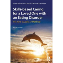 Skills-based Caring for a Loved One with an Eating Disorder: The New Maudsley Method by Janet Treasure, 9781138826632