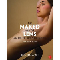 The Naked and the Lens, Second Edition: A Guide for Nude Photography by Louis Benjamin, 9781138829404