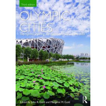 Olympic Cities: City Agendas, Planning, and the World's Games, 1896 - 2020 by John R. Gold, 9781138832695