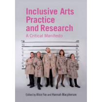 Inclusive Arts Practice and Research: A Critical Manifesto by Alice Fox, 9781138841000