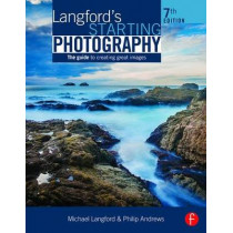 Langford's Starting Photography: The Guide to Creating Great Images by Philip Andrews, 9781138842236