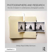 Photographers and Research: The role of research in contemporary photographic practice by Shirley Read, 9781138844322