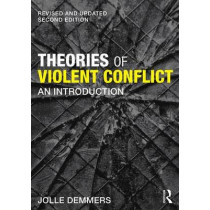Theories of Violent Conflict: An Introduction by Jolle Demmers, 9781138856400