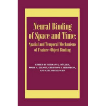 Neural Binding of Space and Time: Spatial and Temporal Mechanisms of Feature-object Binding: A Special Issue of Visual Cognition by Mark Elliott, 9781138883253