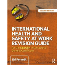 International Health and Safety at Work Revision Guide: for the NEBOSH International General Certificate in Occupational Health and Safety by Ed Ferrett, 9781138916760