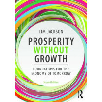 Prosperity without Growth: Foundations for the Economy of Tomorrow by Tim Jackson, 9781138935419