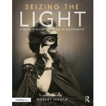 Seizing the Light: A Social & Aesthetic History of Photography by Robert Hirsch, 9781138944251