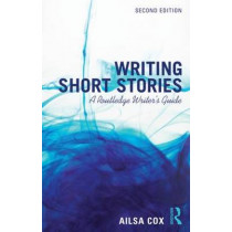 Writing Short Stories: A Routledge Writer's Guide by Ailsa Cox, 9781138955431