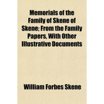 Memorials of the Family of Skene of Skene (Volume 1); From the Family Papers, with Other Illustrative Documents by William Forbes Skene, 9781151138934