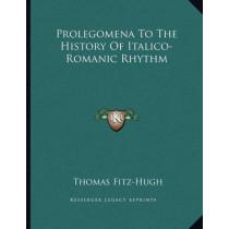 Prolegomena to the History of Italico-Romanic Rhythm by Thomas Fitz-Hugh, 9781163225950