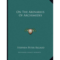 On the Arenarius of Archimedes by Stephen Peter Rigaud, 9781163226049