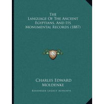 The Language of the Ancient Egyptians, and Its Monumental Records (1887) by Charles Edward Moldenke, 9781164818342